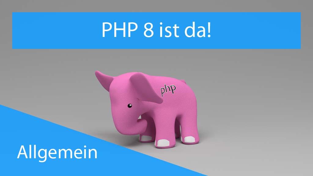 PHP 8 - Ist da!