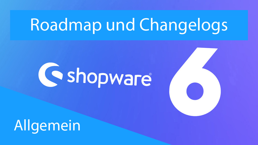 Roadmap und Changelogs - Shopware 6