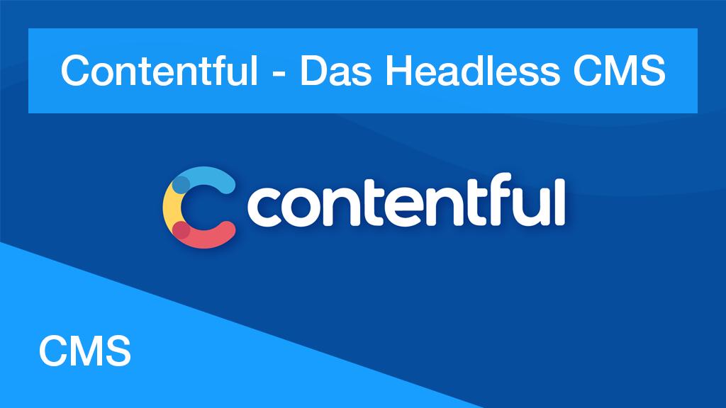 Contentful – Das Headless CMS für Unternehmen